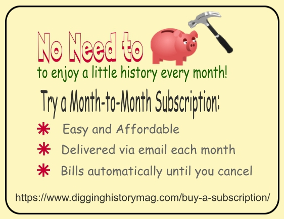 Digging History Magazine:  NEW Month-to-Month Subscription
