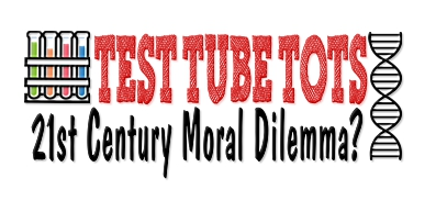 Test Tube Tots:  A 21st Century Moral Dilemma?